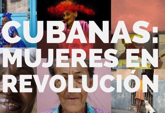 Cubanas: Todo lo que somos es la revolución